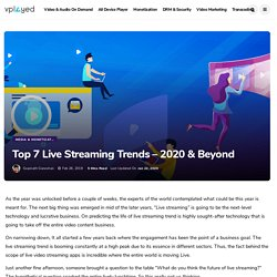 The Future of Live Streaming: Top 7 Trends That Will Dominate the Businesses in 2020