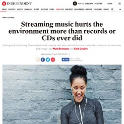 Streaming music hurts the environment more than records or CDs ever did