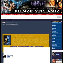 com Fantômes du Titanic en Streaming gratuitement