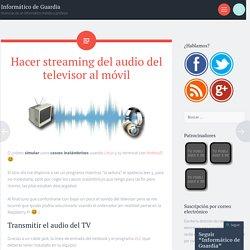 Hacer streaming del audio del televisor al móvil
