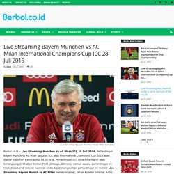 Live Streaming Bayern Munchen Vs AC Milan International Champions Cup ICC 28 Juli 2016