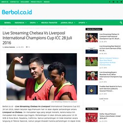 Live Streaming Chelsea Vs Liverpool International Champions Cup ICC 28 Juli 2016