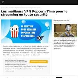 Popcorn Time streaming : pas sans un VPN !