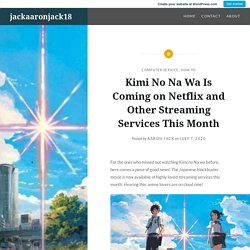 Kimi No Na Wa Is Coming on Netflix and Other Streaming Services This Month – jackaaronjack18