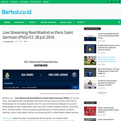Live Streaming Real Madrid vs Paris Saint Germain (PSG) ICC 28 Juli 2016
