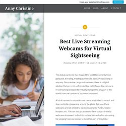 Best Live Streaming Webcams for Virtual Sightseeing – Anny Christine