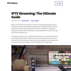 IPTV Streaming: The Ultimate Guide - IPTV Adviser
