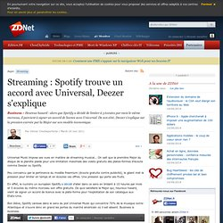Streaming : Spotify trouve un accord avec Universal, Deezer s'explique