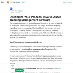 Streamline Your Process; Involve Asset Tracking Management Software