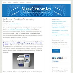 IonTorrent: Benchtop Sequencing, Streamlined