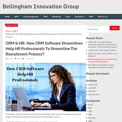 CRM & HR: How CRM Software Streamlines Help HR Professionals To Streamline The Recruitment Process? - Bellingham Innovation Group