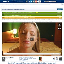 """Vanda Lust in """"Hot, Thick Streams Of Jizz On Her Face And Hair"""", HD / From: Puffy Network / Eurobabe Facials"""