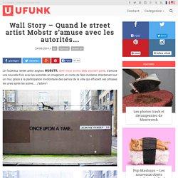 Wall Story – Quand le street artist Mobstr s'amuse avec les autorités…