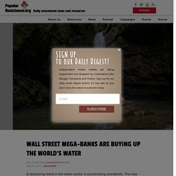 Wall Street Mega-Banks Are Buying Up The World's Water