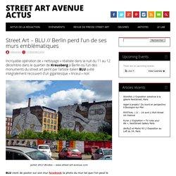Street Art - BLU // Berlin perd l'un de ses murs emblématiques - Street Art Avenue Actus