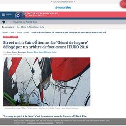 """Street art à Saint-Étienne : Le """"Géant de la gare"""" délogé par un arbitre de foot avant l'EURO 2016"""