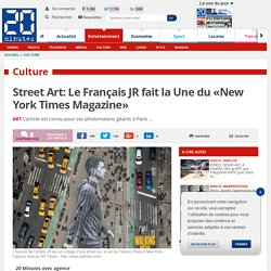 Street Art: Le Français JR fait la Une du «New York Times Magazine»