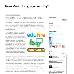 Street-Smart Language Learning™: When and how to use paid online tutors for language learning