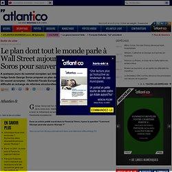 Le plan dont on parle à Wall Street : la recette Soros pour sauver l'euro