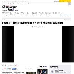 """Street art : Shepard Fairey entre le """"merci"""" d'Obama et la prison"""