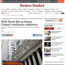 Wall Street flat as James Comey's testimony underway