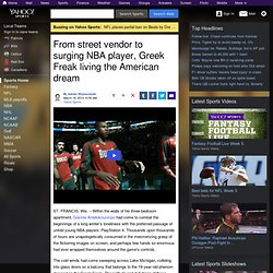 From street vendor to surging NBA player, Greek Freak living the American dream