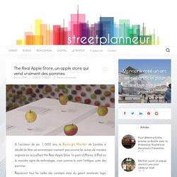 Streetplanneur – The Real Apple Store, un apple store qui vend vraiment des pommes