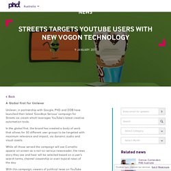STREETS TARGETS YOUTUBE USERS WITH NEW VOGON TECHNOLOGY - PHD Media Australia