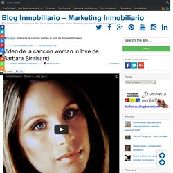 Video de la cancion woman in love de Barbara Streisand - Blog Inmobiliario - Marketing Inmobiliario
