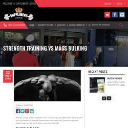 The Basics of Strength Training VS Mass Bulking - Supplement Lounge