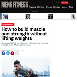 How to build muscle and strength without lifting weights