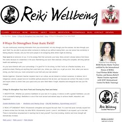 8 Ways To Strengthen Your Auric Field!