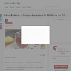 3 Secret Tea Recipes to Strengthen Immunity and Get Rid of Escherichia Coli