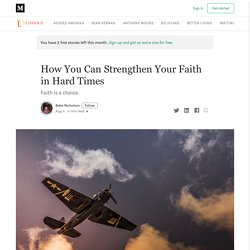 How You Can Strengthen Your Faith in Hard Times