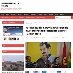 Kurdish leader Karayilan: Our people must strengthen resistance against Turkish state – KURDISH DAILY NEWS
