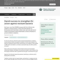 MINISTRY OF ENVIRONMENT AND FOOD OF DENMARK 19/05/16 Danish success to strengthen EU action against resistant bacteria
