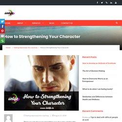 How to Strengthening Your Character - iinlife
