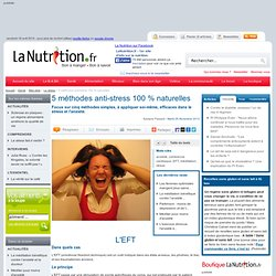 Le stress - 5 méthodes anti-stress 100 % naturelles