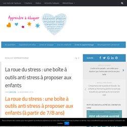 La roue du stress : une boîte à outils anti stress à proposer aux enfants