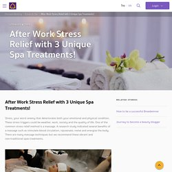 After Work Stress Relief with 3 Unique Spa Treatments!