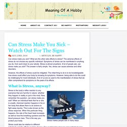 Can Stress Make You Sick - Watch Out For The Signs - Meaning Of A Hobby