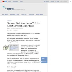 Stressed Out: Americans Tell Us About Stress In Their Lives