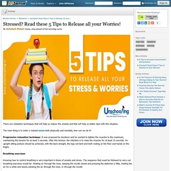 Stressed? Read these 5 tips to release all your Worries!