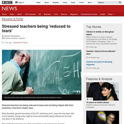 Stressed teachers being 'reduced to tears' - BBC News