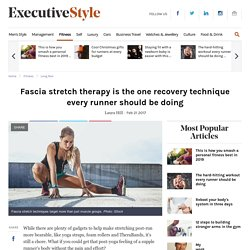 Fascia stretch therapy is the one recovery technique every runner should be doing