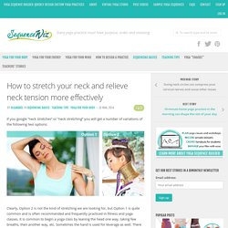 How to stretch your neck and relieve neck tension effectively