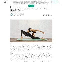 Is Stretching for Body Flexibility a Good Idea?