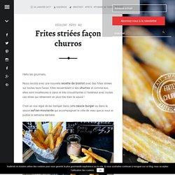 Frites striées façon churros comme au bistrot