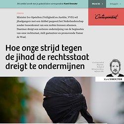 Hoe onze strijd tegen de jihad de rechtsstaat dreigt te ondermijnen