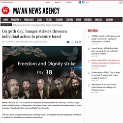 On 38th day, hunger strikers threaten individual action to pressure Israel